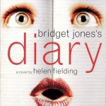 BRIDGET JONES'S DIARY, by Helen Fielding, Read the book, see the movie.