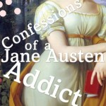 CONFESSIONS OF A JANE AUSTEN ADDICT by Laurie Viera Rigler, All time FAV!!!