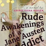 RUDE AWAKENINGS OF A JANE AUSTEN ADDICT, by Laurie Viera Rigler, All time FAV!!!